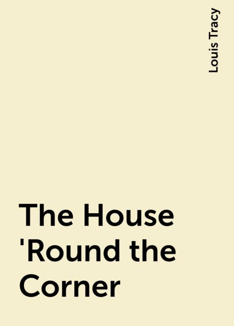 The House 'Round the Corner, Louis Tracy