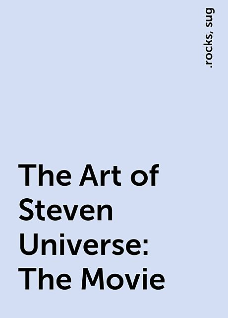 The Art of Steven Universe: The Movie, .rocks, sug