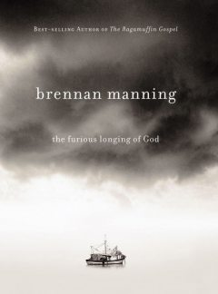 The Furious Longing of God, Brennan Manning