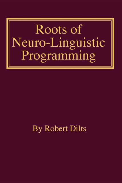 Roots of Neuro-Linguistic Programming, Robert Dilts
