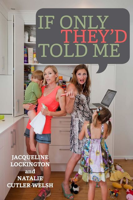If Only They'd Told Me: Babies, sex and a cup of tea, Jacqueline Grant Lockington, Natalie Cutler-Welsh