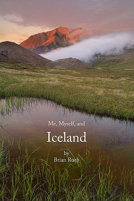 Me, Myself, And Iceland, Brian Rueb