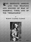 """The Defensive Armour and the Weapons and Engines of War of Mediæval Times, and of the """"Renaissance."""", Robert Coltman Clephan"""