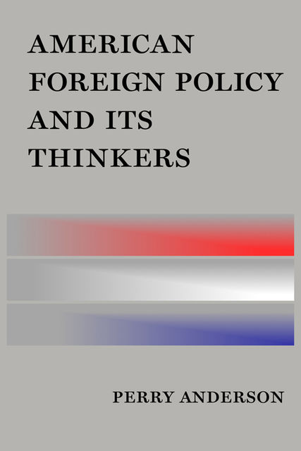 American Foreign Policy and Its Thinkers, Perry Anderson