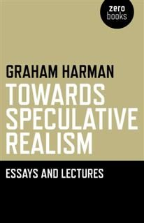 Towards Speculative Realism: Essays, Graham Harman