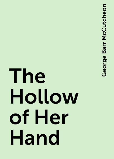 The Hollow of Her Hand, George Barr McCutcheon