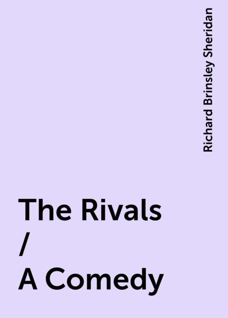 The Rivals / A Comedy, Richard Brinsley Sheridan