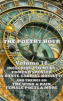 The Poetry Hour – Volume 18, Edmund Spenser, Dante Gabriel Rossetti, Christina Georgina Rossetti