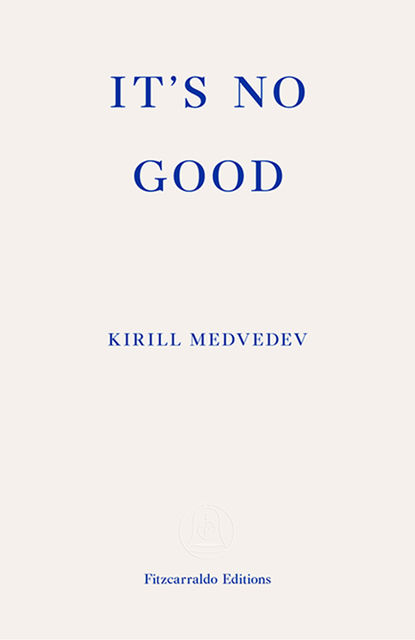 It's No Good, Kirill Medvedev