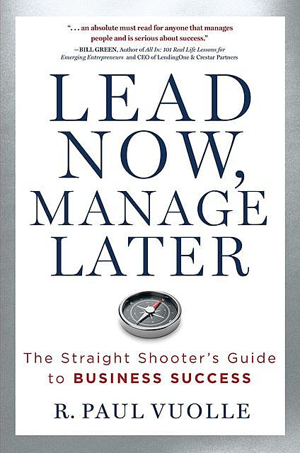 LEAD NOW, MANAGE LATER, R. Paul Vuolle