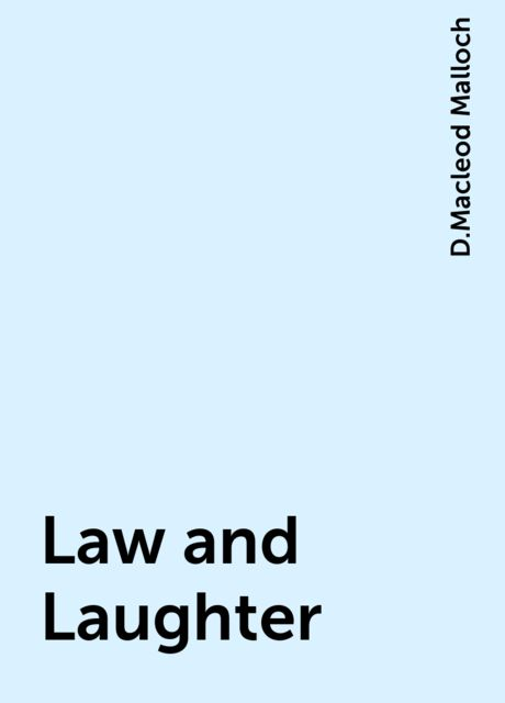 Law and Laughter, D.Macleod Malloch
