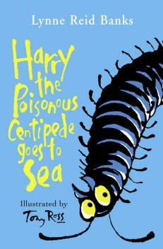 Harry the Poisonous Centipede Goes To Sea, Lynne Reid Banks