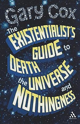 The Existentialist's Guide to Death, the Universe and Nothingness, Gary Cox