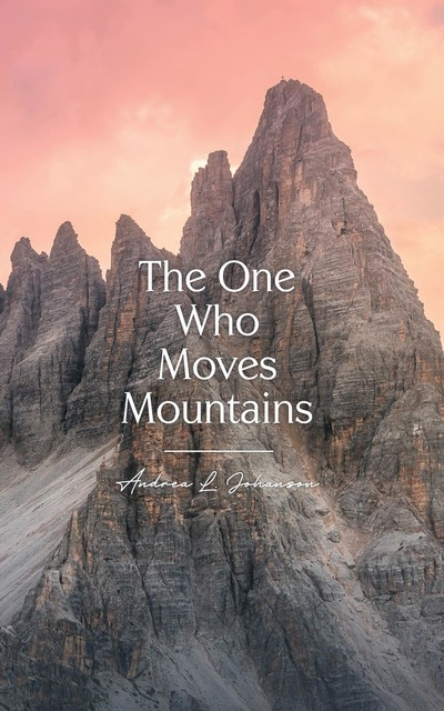 The One Who Moves Mountains, Andrea L. Johanson