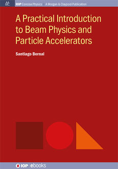 A Practical Introduction to Beam Physics and Particle Accelerators, Santiago Bernal