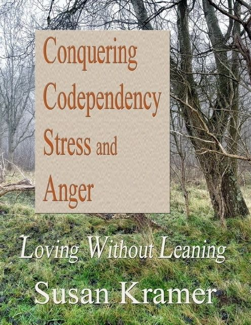 Conquering Codependency – Loving Without Leaning, Susan Kramer