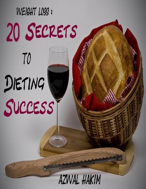 Weight Loss : 20 Secrets to Dieting Success, Azwal Hakim