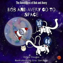 Bob and Avery Go to Space, Kay J Douglas