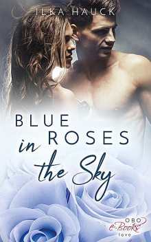 Blue Roses in the Sky: Roses of Louisville – Band 2, Ilka Hauck
