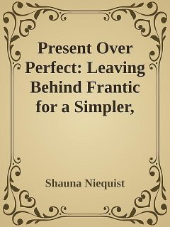 Present Over Perfect: Leaving Behind Frantic for a Simpler, More Soulful Way of Living \( PDFDrive.com \).epub, Shauna Niequist
