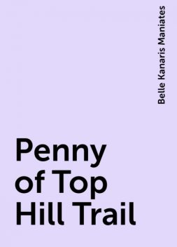 Penny of Top Hill Trail, Belle Kanaris Maniates