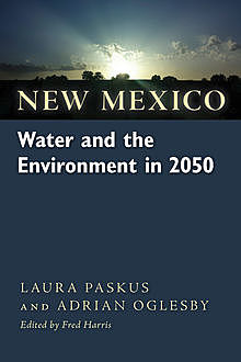 New Mexico Water and the Environment in 2050, Adrian Oglesby, Laura Paskus
