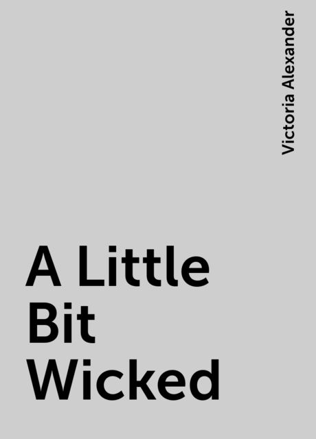 A Little Bit Wicked, Victoria Alexander