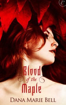Blood of the Maple, Dana Marie Bell