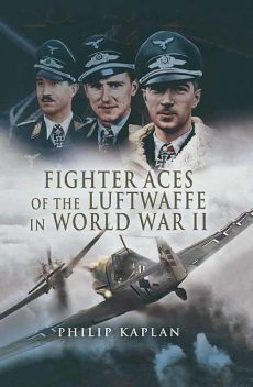 Fighter Aces of the Luftwaffe in World War II, Philip Kaplan