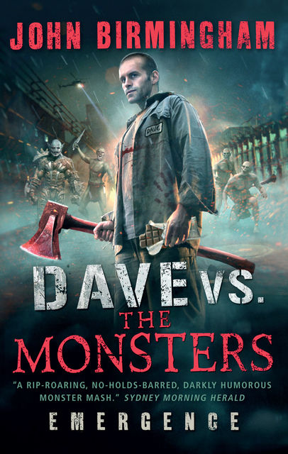Dave vs. the Monsters: Emergence, John Birmingham