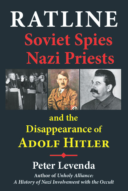 Ratline: Soviet Spies, Nazi Priests, and the Disappearance of Adolf Hitler, Peter Levenda