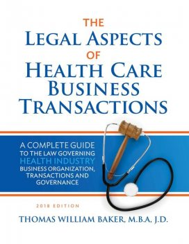 The Legal Aspects of Health Care Business Transactions, Thomas William Baker