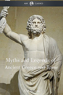 The Myths and Legends of Ancient Greece and Rome, E.M.Berens