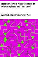 Practical Graining, with Description of Colors Employed and Tools Used, William Wall