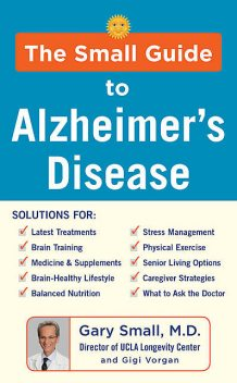 The Small Guide to Alzheimer's Disease, Gary Small, Gigi Vorgan