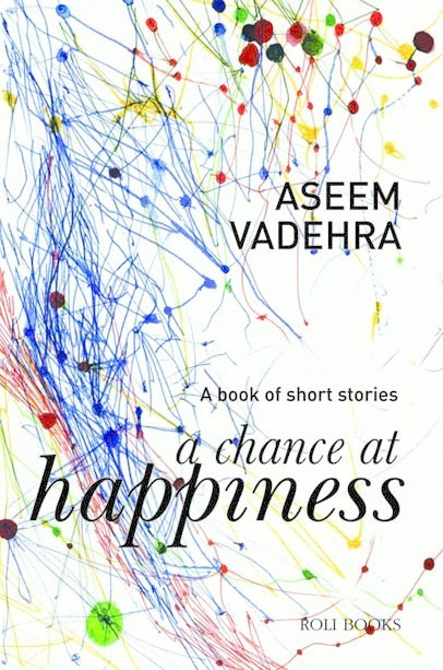 A Chance at Happiness: A Book of Short Stories, Aseem Vadehra