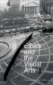 Ethics and the Visual Arts, Elaine King, Gail Levin, Edited, Levin, by