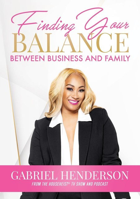 Finding Your Balance Between Business and Family, Gabriel Henderson