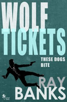 Wolf Tickets, Ray Banks