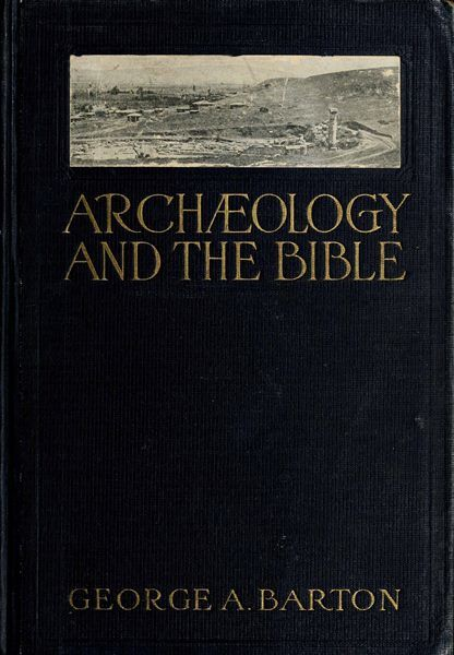 Archæology and the Bible, George A. Barton