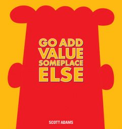 Go Add Value Someplace Else, Scott Adams
