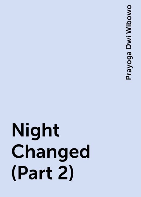 Night Changed (Part 2), Prayoga Dwi Wibowo