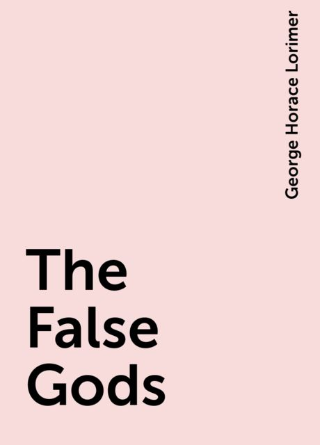 The False Gods, George Horace Lorimer