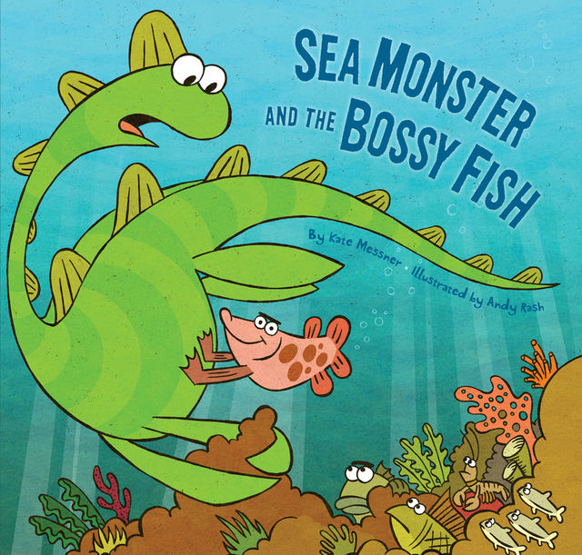Sea Monster and the Bossy Fish, Kate Messner