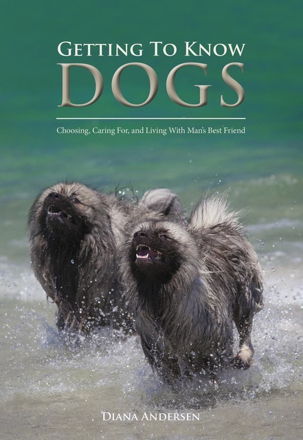 Getting to Know Dogs: Choosing, Caring For, and Living with Man's Best Friend, Diana Janette Andersen