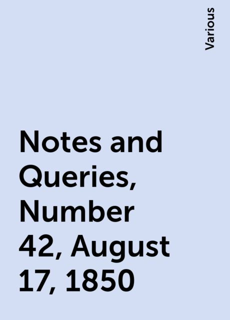 Notes and Queries, Number 42, August 17, 1850, Various