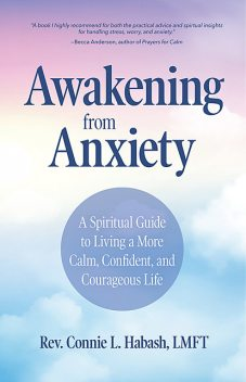Awakening From Anxiety, LMFT, MA, Rev. Connie L. Habash