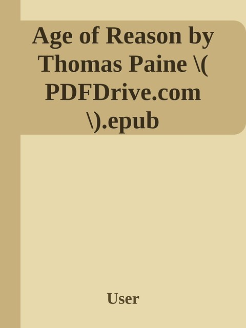 Age of Reason by Thomas Paine \( PDFDrive.com \).epub, Unknown Author