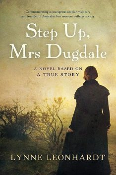 Step Up Mrs Dugdale: A Novel Based On A True Story, Lynne Leonhardt