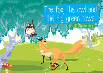 The Fox, The Owl and the Big Green Towel, Stephen Miles
